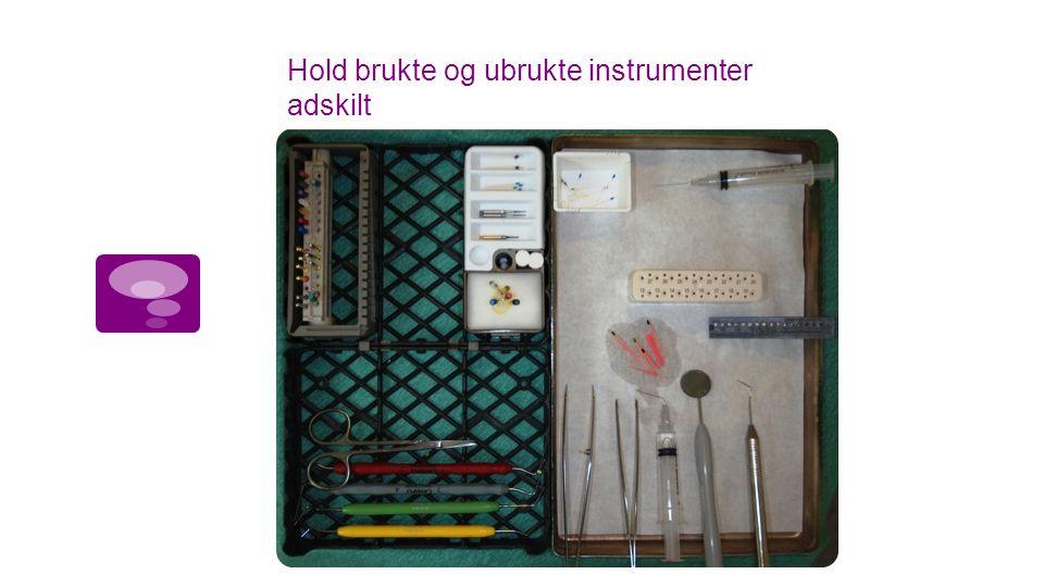 Hold brukte og ubrukte instrumenter adskilt