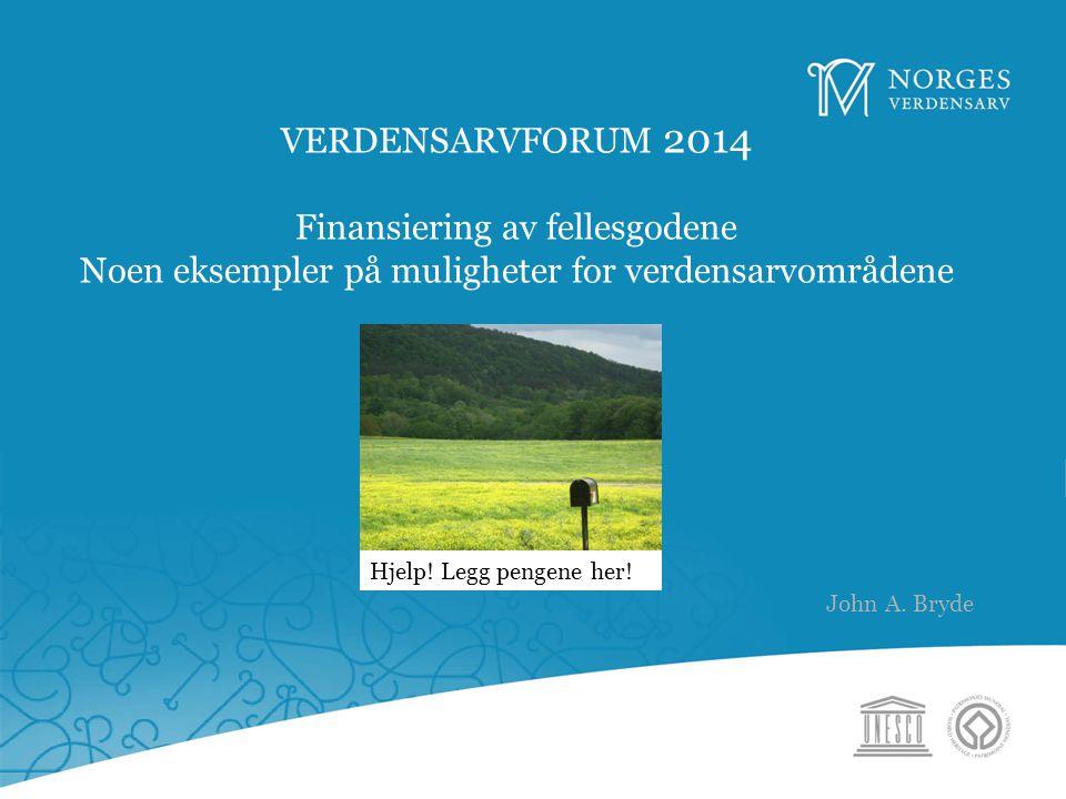 VERDENSARVFORUM 2014 Finansiering av fellesgodene Noen eksempler på muligheter for verdensarvområdene