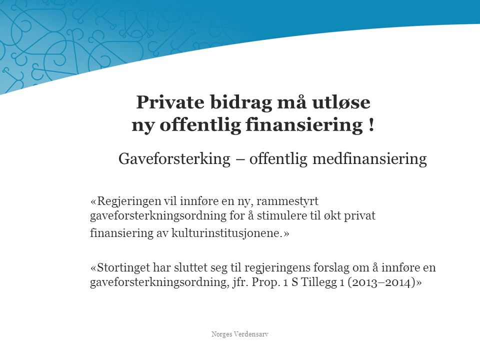 Private bidrag må utløse ny offentlig finansiering !