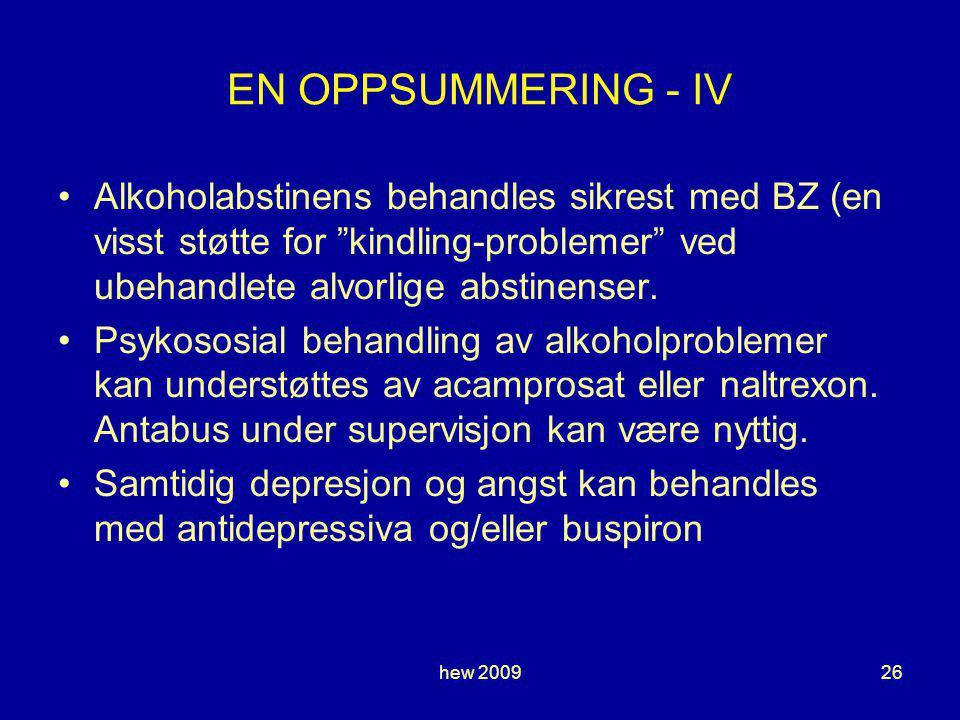 EN OPPSUMMERING - IV Alkoholabstinens behandles sikrest med BZ (en visst støtte for kindling-problemer ved ubehandlete alvorlige abstinenser.