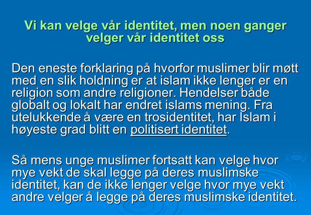 Vi kan velge vår identitet, men noen ganger velger vår identitet oss