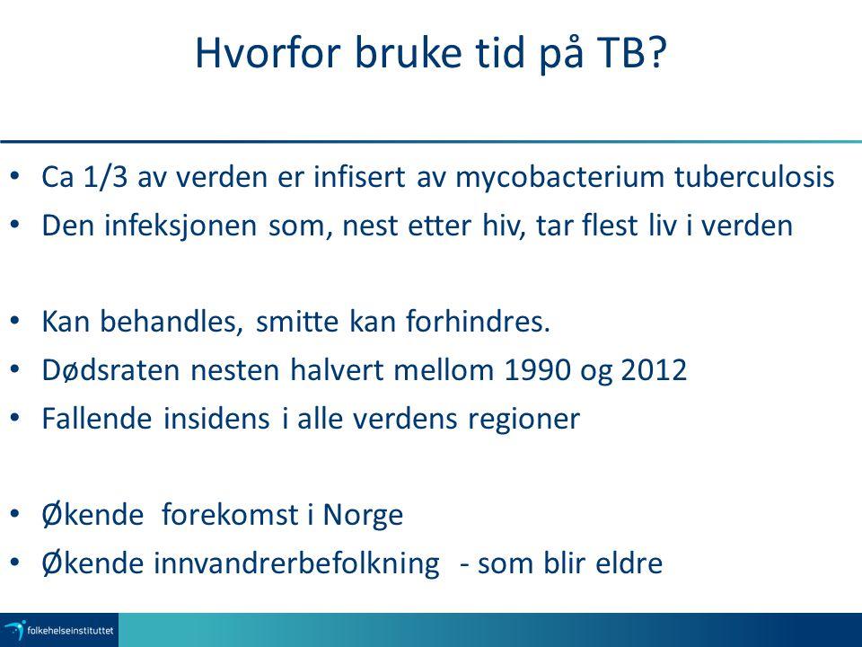 Hvorfor bruke tid på TB Ca 1/3 av verden er infisert av mycobacterium tuberculosis. Den infeksjonen som, nest etter hiv, tar flest liv i verden.