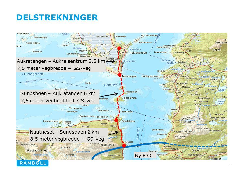 Delstrekninger Aukratangen – Aukra sentrum 2,5 km 7,5 meter vegbredde + GS-veg. Sundsbøen – Aukratangen 6 km 7,5 meter vegbredde + GS-veg.