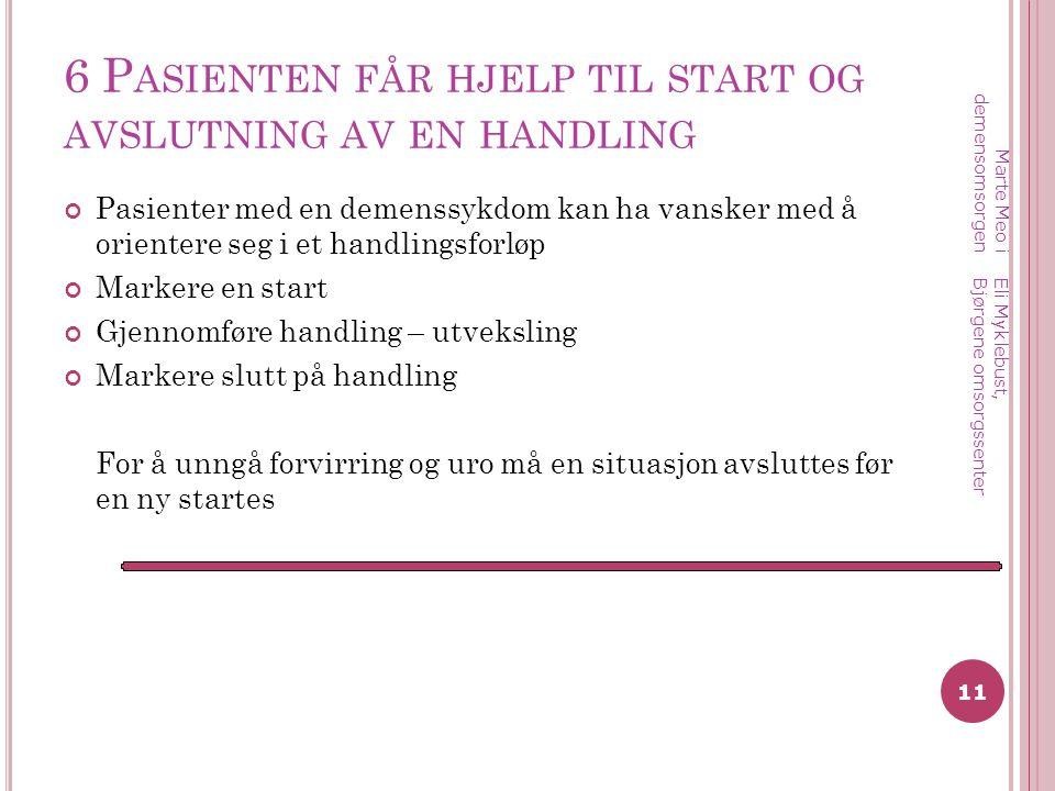 6 Pasienten får hjelp til start og avslutning av en handling