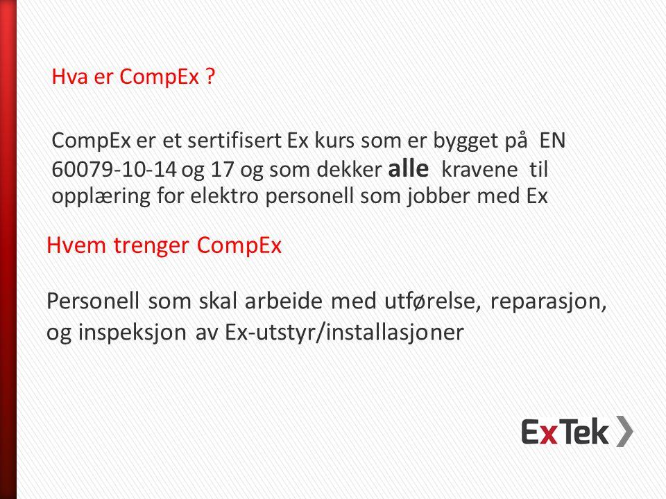 Hva er CompEx CompEx er et sertifisert Ex kurs som er bygget på EN 60079-10-14 og 17 og som dekker alle kravene til opplæring for elektro personell som jobber med Ex