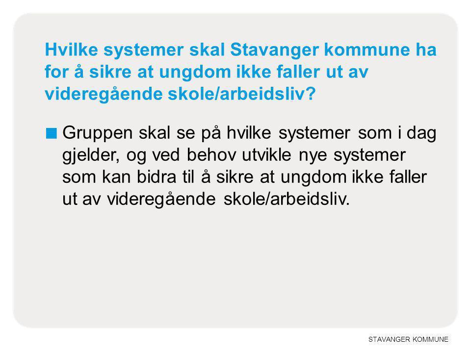 Hvilke systemer skal Stavanger kommune ha for å sikre at ungdom ikke faller ut av videregående skole/arbeidsliv