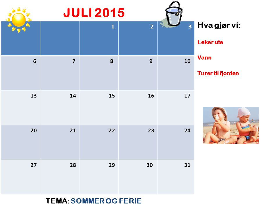 JULI 2015 TEMA: SOMMER OG FERIE Hva gjør vi: 1 2 3 6 7 8 9 10 13 14 15