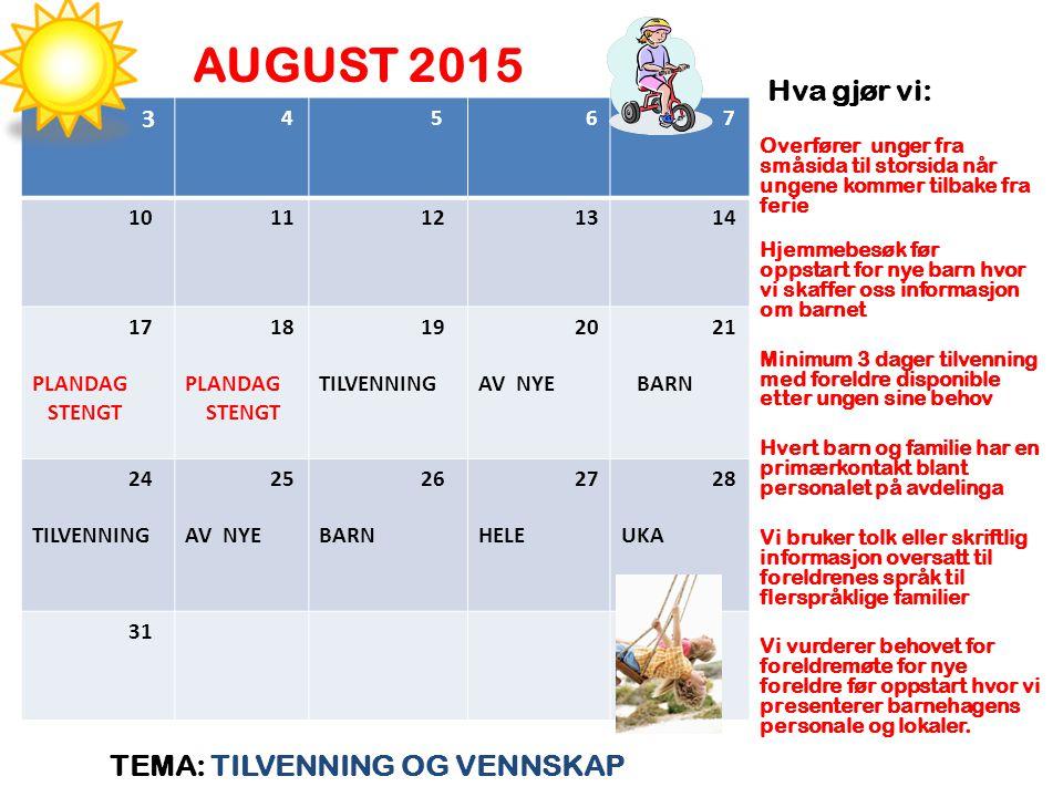 AUGUST 2015 Hva gjør vi: TEMA: TILVENNING OG VENNSKAP 3 4 5 6 7 10 11