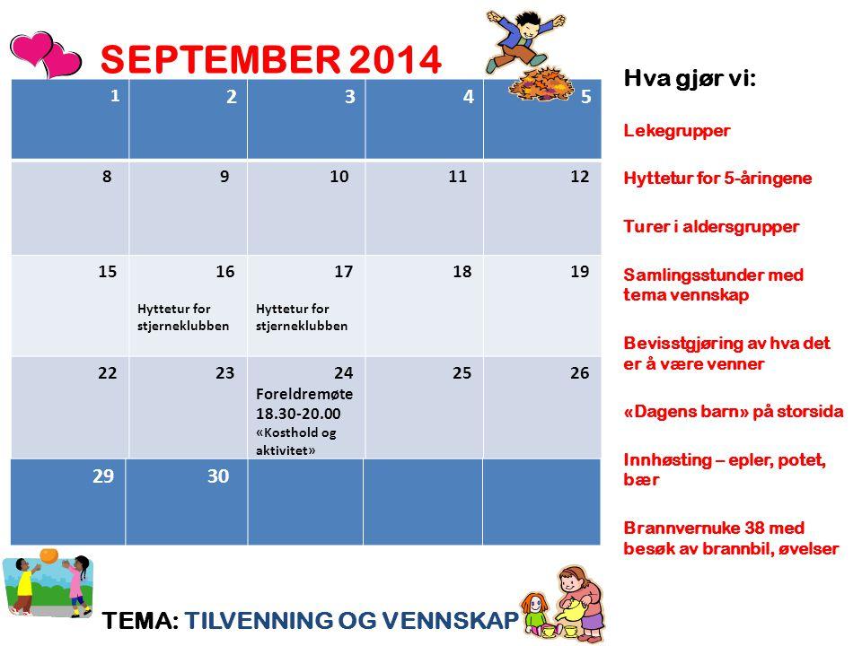 SEPTEMBER 2014 Hva gjør vi: TEMA: TILVENNING OG VENNSKAP 2 3 4 5 29 30