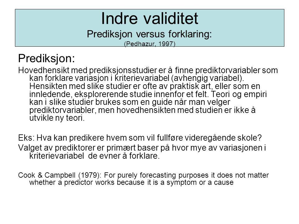 Indre validitet Prediksjon versus forklaring: (Pedhazur, 1997)