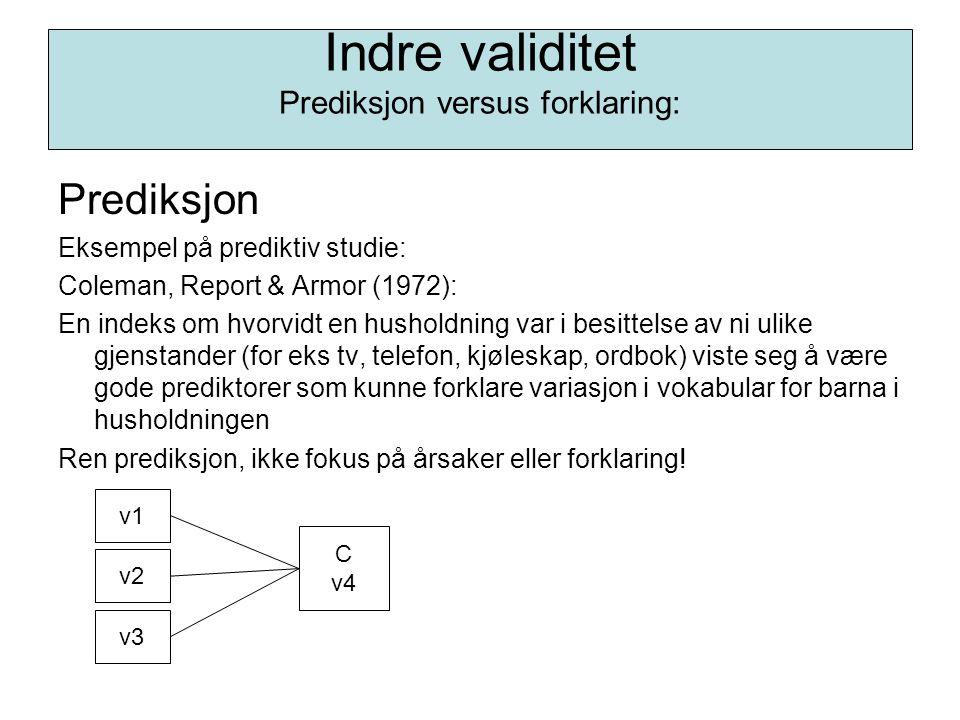 Indre validitet Prediksjon versus forklaring: