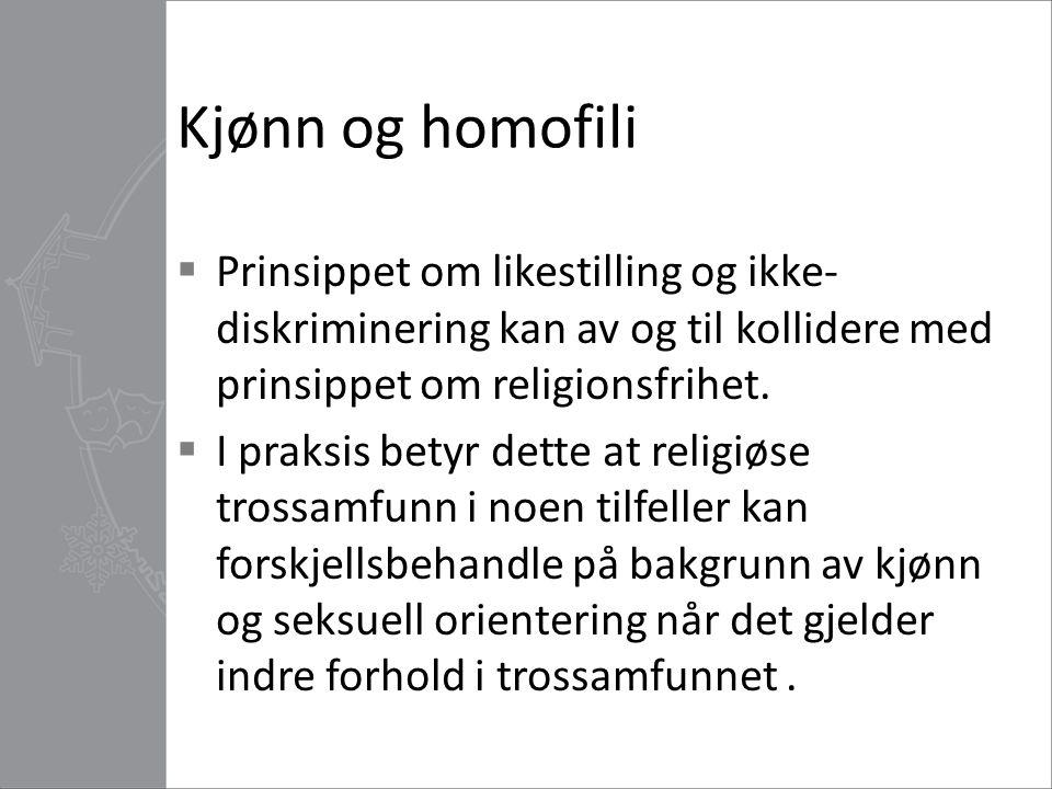 Kjønn og homofili Prinsippet om likestilling og ikke-diskriminering kan av og til kollidere med prinsippet om religionsfrihet.