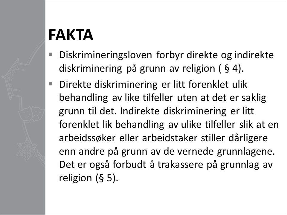 FAKTA Diskrimineringsloven forbyr direkte og indirekte diskriminering på grunn av religion ( § 4).