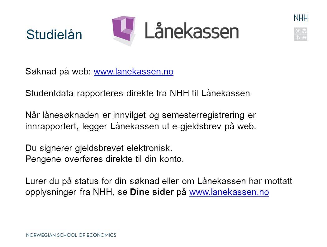 Studielån Søknad på web: www.lanekassen.no. Studentdata rapporteres direkte fra NHH til Lånekassen.