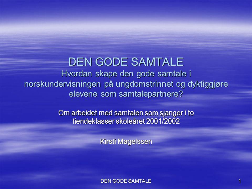DEN GODE SAMTALE Hvordan skape den gode samtale i norskundervisningen på ungdomstrinnet og dyktiggjøre elevene som samtalepartnere