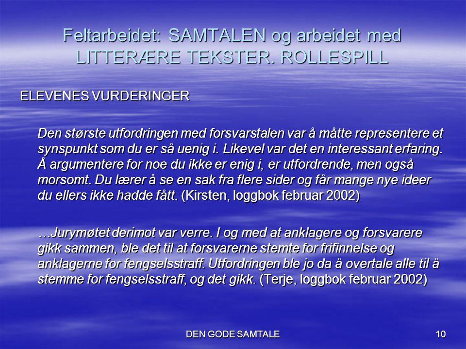 Feltarbeidet: SAMTALEN og arbeidet med LITTERÆRE TEKSTER. ROLLESPILL