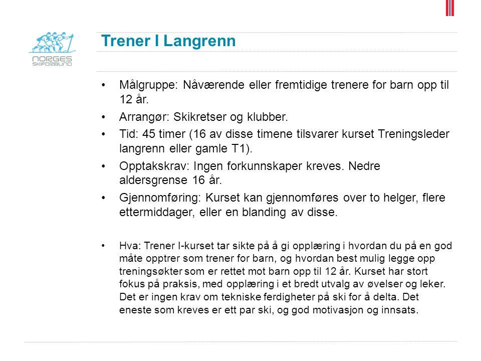 Trener I Langrenn Målgruppe: Nåværende eller fremtidige trenere for barn opp til 12 år. Arrangør: Skikretser og klubber.