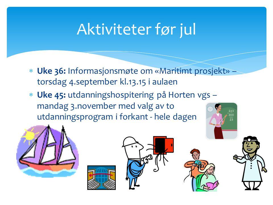 Aktiviteter før jul Uke 36: Informasjonsmøte om «Maritimt prosjekt» – torsdag 4.september kl.13.15 i aulaen.
