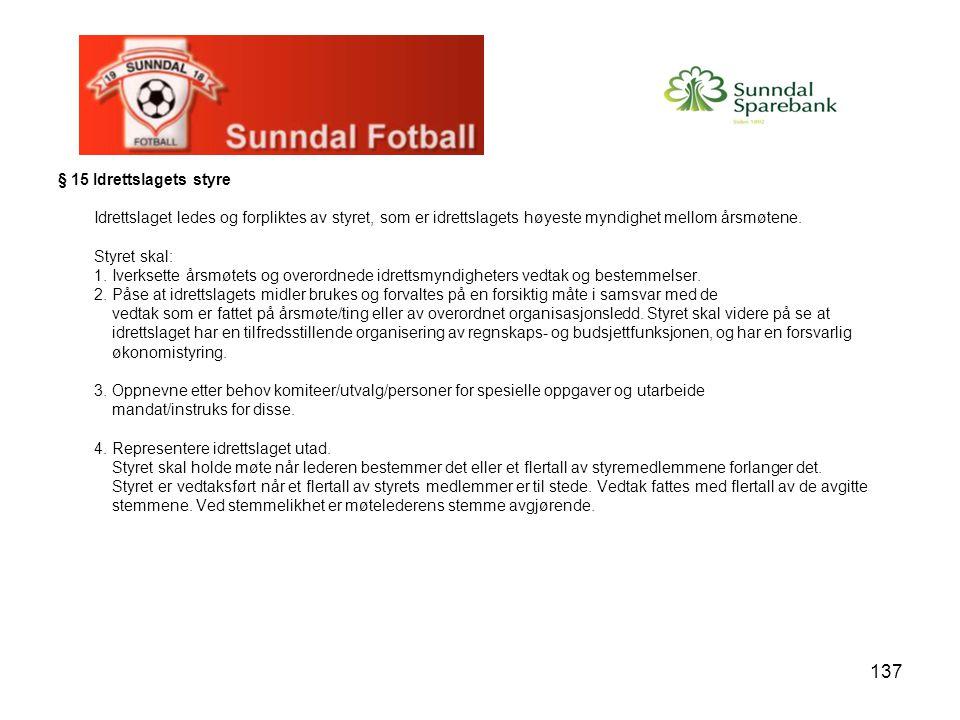 § 15 Idrettslagets styre Idrettslaget ledes og forpliktes av styret, som er idrettslagets høyeste myndighet mellom årsmøtene.