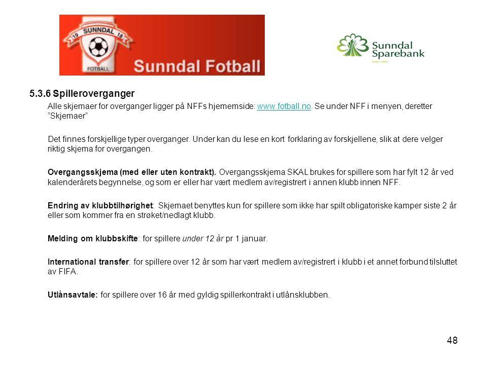 5.3.6 Spilleroverganger Alle skjemaer for overganger ligger på NFFs hjememside: www.fotball.no. Se under NFF i menyen, deretter Skjemaer