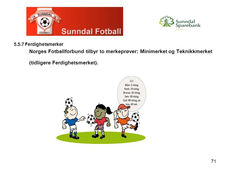 5.5.7 Ferdighetsmerker Norges Fotballforbund tilbyr to merkeprøver: Minimerket og Teknikkmerket (tidligere Ferdighetsmerket).
