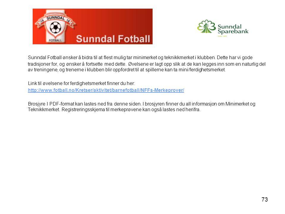 Sunndal Fotball ønsker å bidra til at flest mulig tar minimerket og teknikkmerket i klubben. Dette har vi gode tradisjoner for, og ønsker å fortsette med dette. Øvelsene er lagt opp slik at de kan legges inn som en naturlig del av treningene, og trenerne i klubben blir oppfordret til at spillerne kan ta mini/ferdighetsmerket.