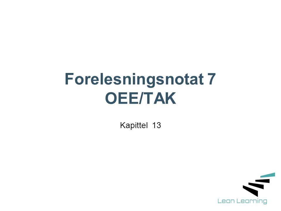 Forelesningsnotat 7 OEE/TAK