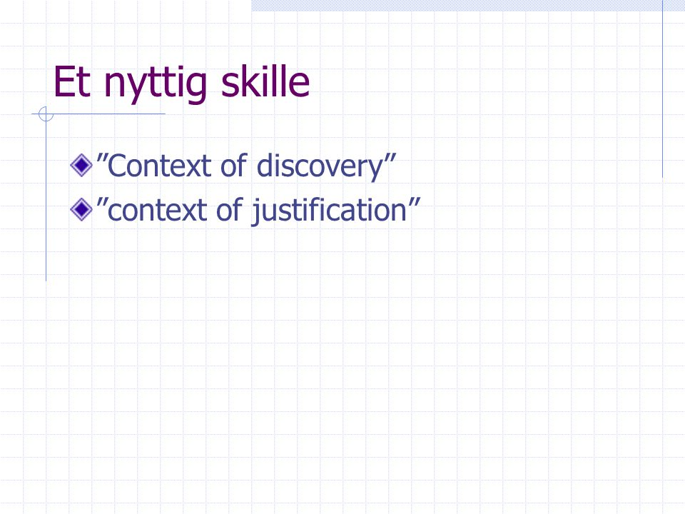 Et nyttig skille Context of discovery context of justification