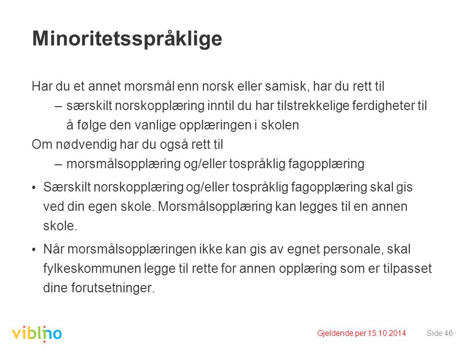 Minoritetsspråklige Har du et annet morsmål enn norsk eller samisk, har du rett til.