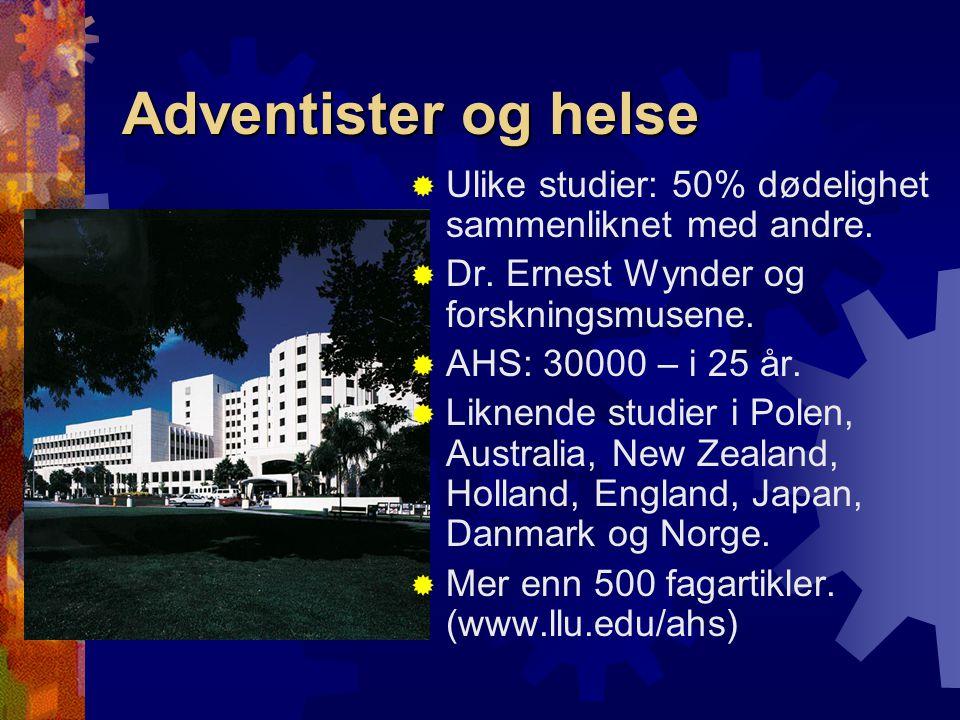 Adventister og helse Ulike studier: 50% dødelighet sammenliknet med andre. Dr. Ernest Wynder og forskningsmusene.