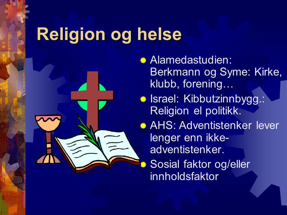 Religion og helse Alamedastudien: Berkmann og Syme: Kirke, klubb, forening… Israel: Kibbutzinnbygg.: Religion el politikk.