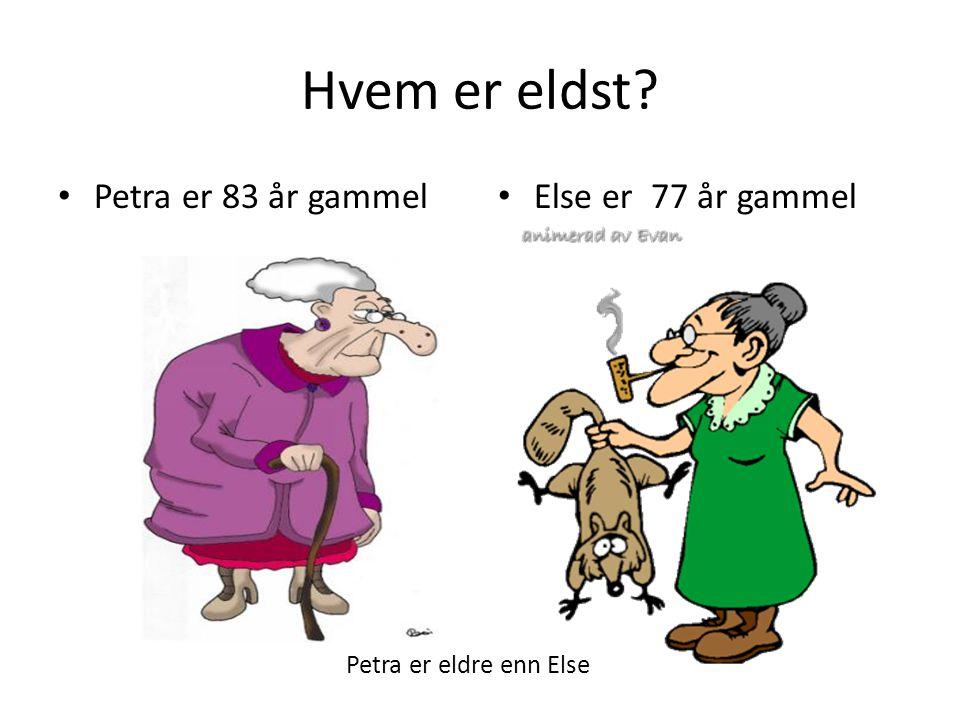 Hvem er eldst Petra er eldre enn Else Petra er 83 år gammel