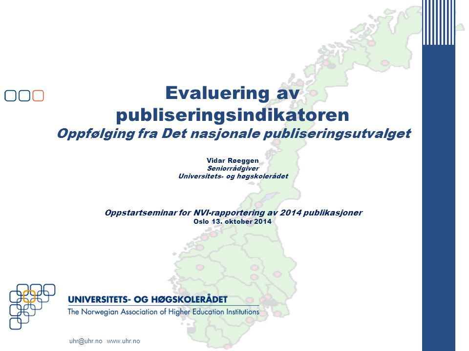 Evaluering av publiseringsindikatoren Oppfølging fra Det nasjonale publiseringsutvalget Vidar Røeggen Seniorrådgiver Universitets- og høgskolerådet Oppstartseminar for NVI-rapportering av 2014 publikasjoner Oslo 13.
