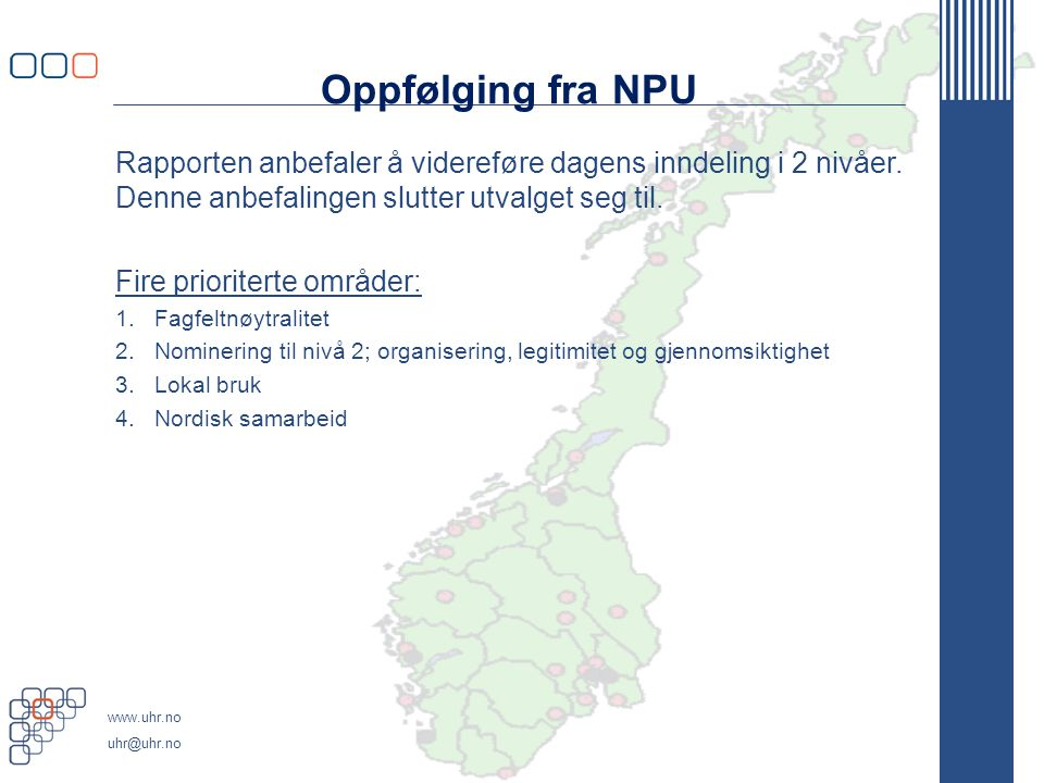 Oppfølging fra NPU Rapporten anbefaler å videreføre dagens inndeling i 2 nivåer. Denne anbefalingen slutter utvalget seg til.