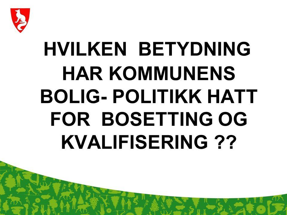 HVILKEN BETYDNING HAR KOMMUNENS BOLIG- POLITIKK HATT FOR BOSETTING OG KVALIFISERING
