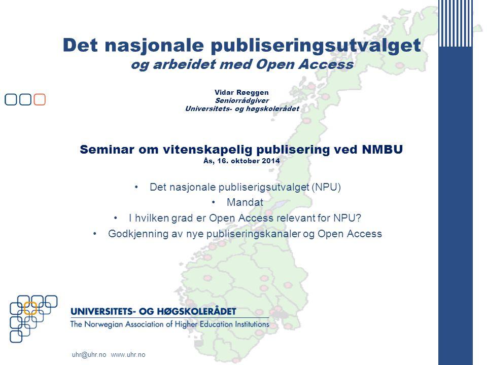Det nasjonale publiseringsutvalget og arbeidet med Open Access Vidar Røeggen Seniorrådgiver Universitets- og høgskolerådet Seminar om vitenskapelig publisering ved NMBU Ås, 16. oktober 2014
