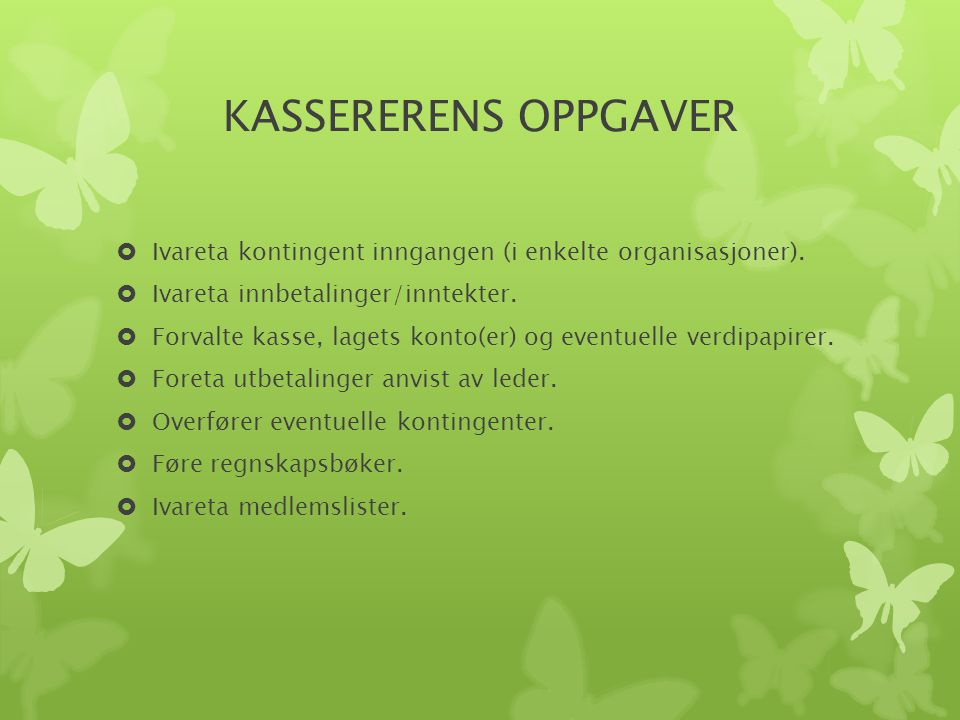 KASSERERENS OPPGAVER Ivareta kontingent inngangen (i enkelte organisasjoner). Ivareta innbetalinger/inntekter.
