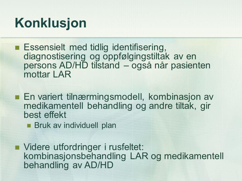 Konklusjon Essensielt med tidlig identifisering, diagnostisering og oppfølgingstiltak av en persons AD/HD tilstand – også når pasienten mottar LAR.