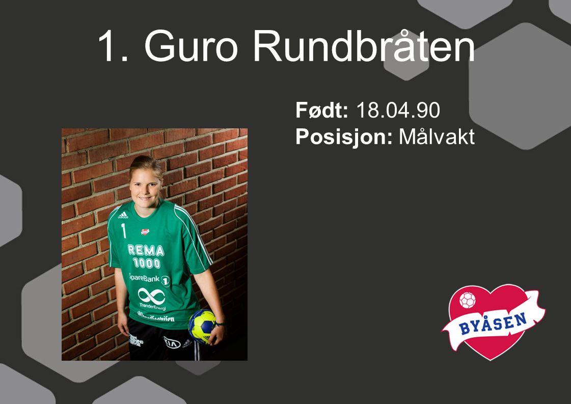 1. Guro Rundbråten Født: 18.04.90 Posisjon: Målvakt