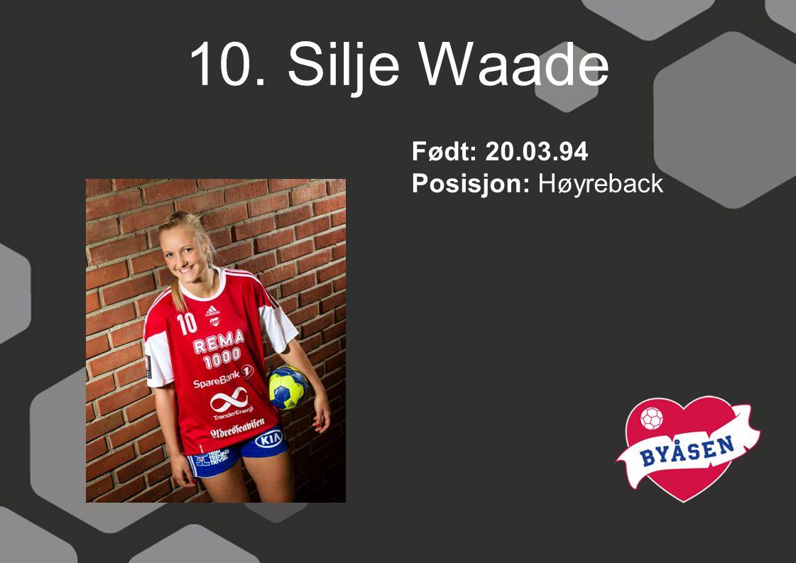 10. Silje Waade Født: 20.03.94 Posisjon: Høyreback