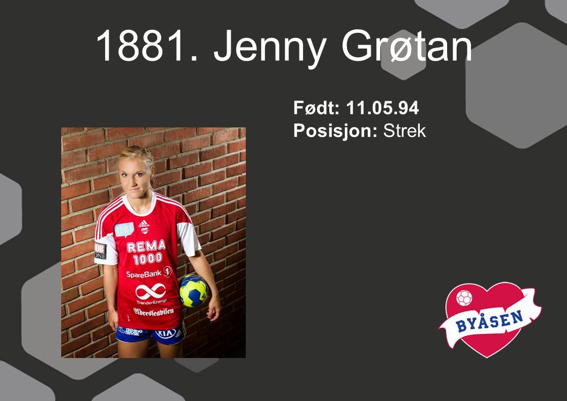 1881. Jenny Grøtan Født: 11.05.94 Posisjon: Strek