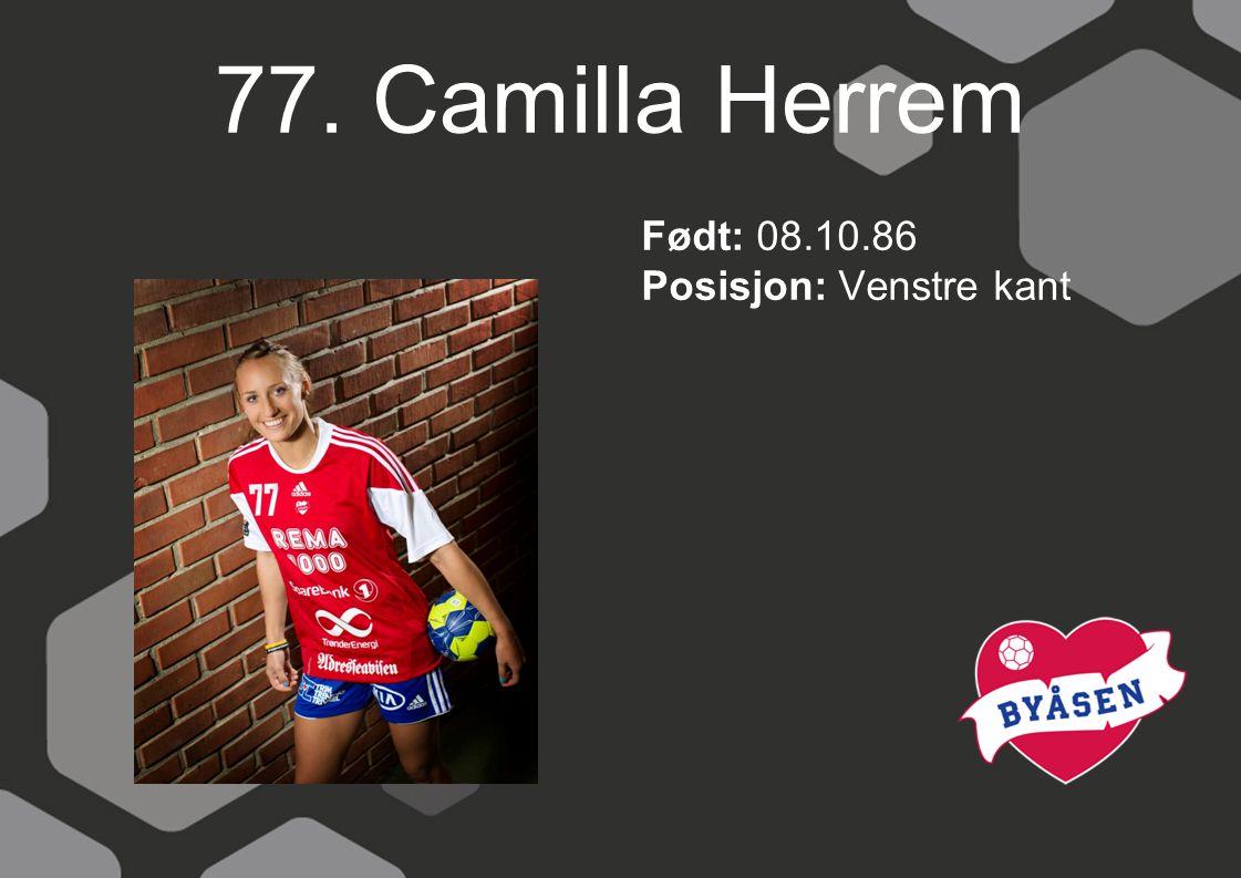 77. Camilla Herrem Født: 08.10.86 Posisjon: Venstre kant