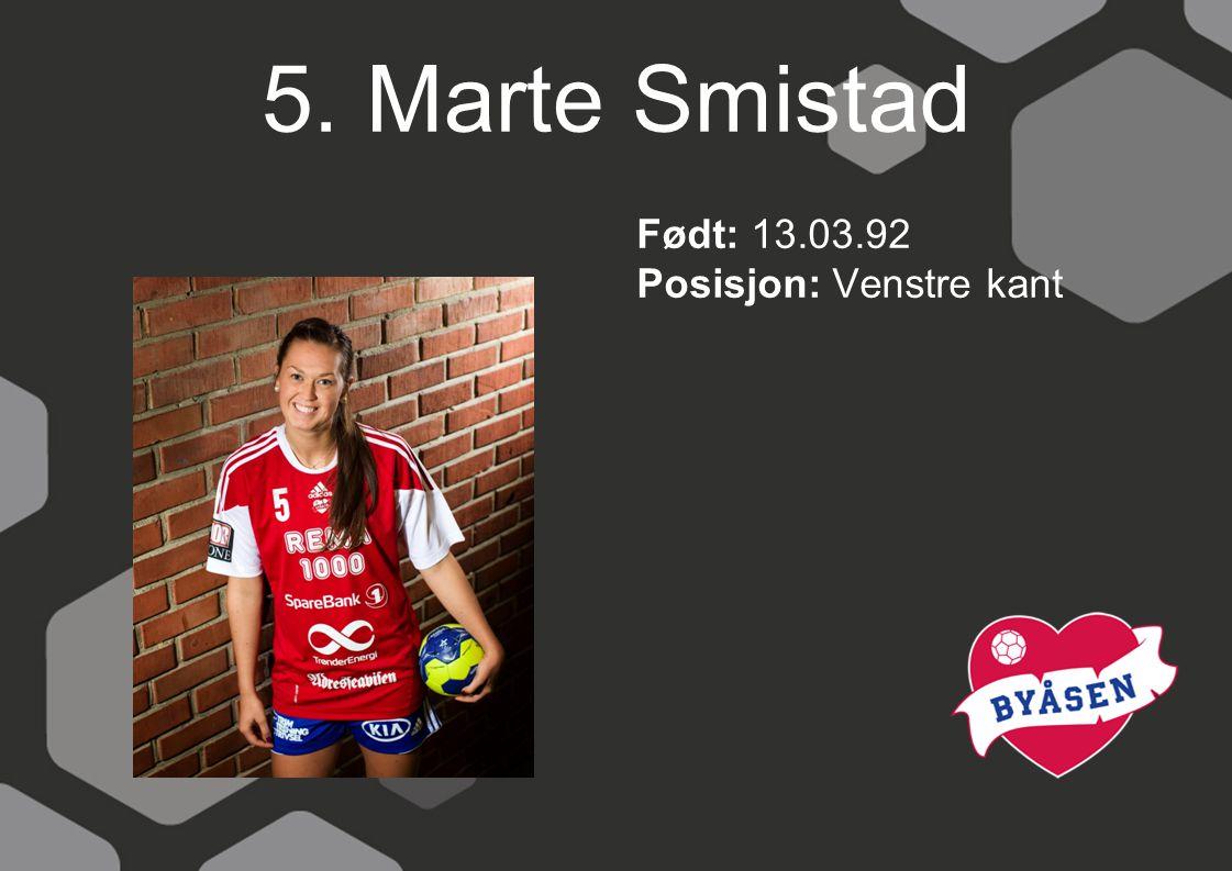 5. Marte Smistad Født: 13.03.92 Posisjon: Venstre kant