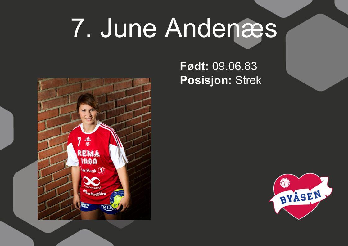 7. June Andenæs Født: 09.06.83 Posisjon: Strek