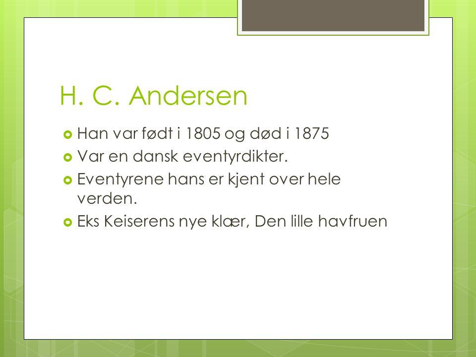 H. C. Andersen Han var født i 1805 og død i 1875