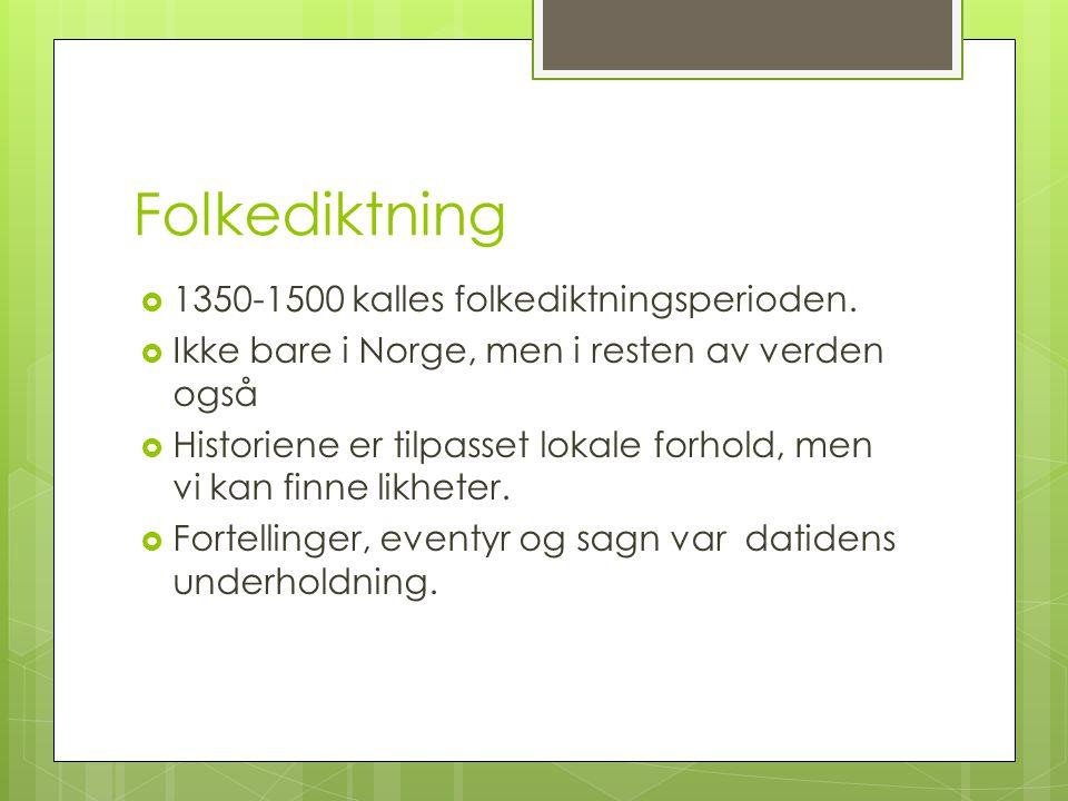 Folkediktning 1350-1500 kalles folkediktningsperioden.