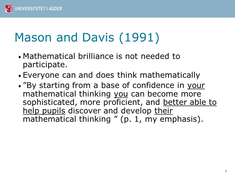 Mason and Davis (1991) Mathematical brilliance is not needed to participate. Everyone can and does think mathematically.