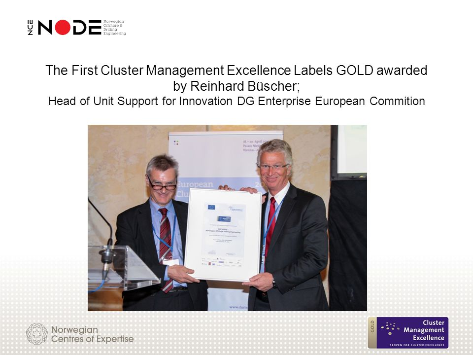 The First Cluster Management Excellence Labels GOLD awarded by Reinhard Büscher; Head of Unit Support for Innovation DG Enterprise European Commition