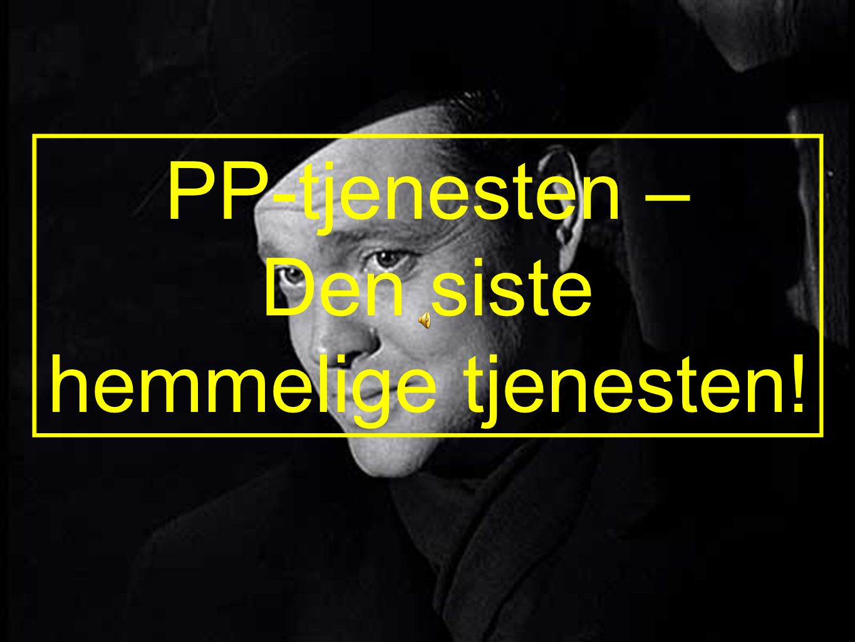 PP-tjenesten – Den siste hemmelige tjenesten!