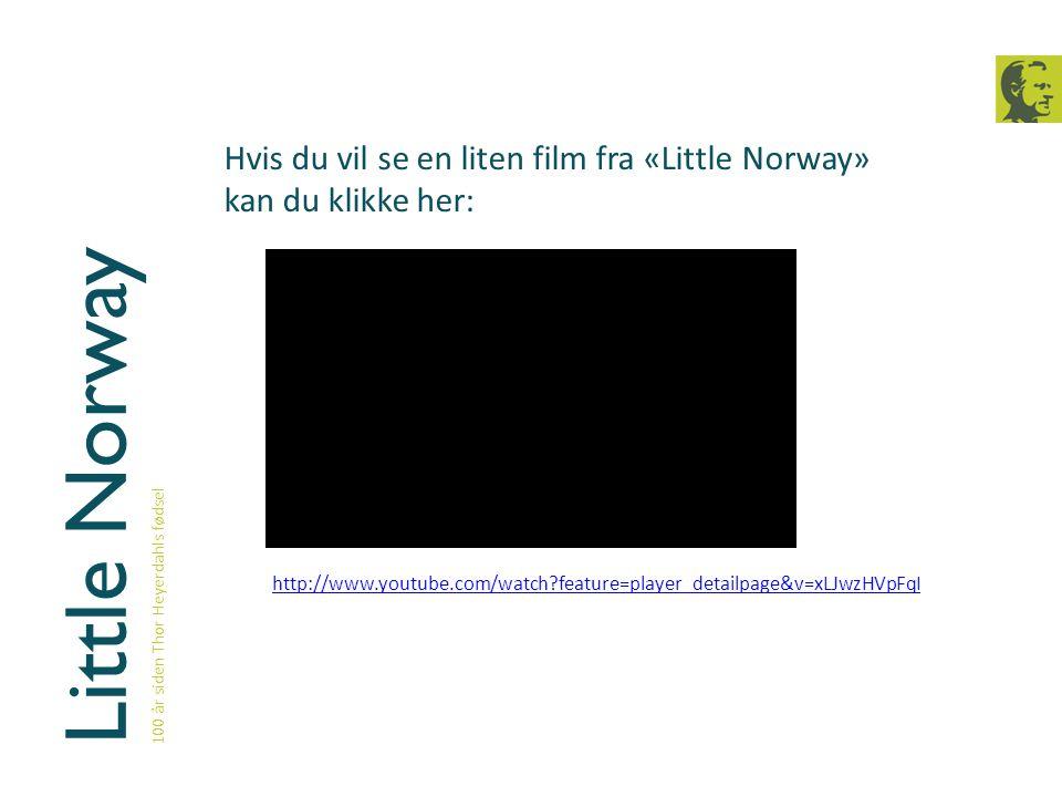 Little Norway 100 år siden Thor Heyerdahls fødsel. Hvis du vil se en liten film fra «Little Norway» kan du klikke her: